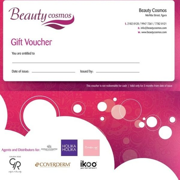 For your loved one a Gift voucher which can be redeemed for Services or Purchase of products fromBeauty Cosmos Merhba street Fgura T: 21820120 M: 77820121